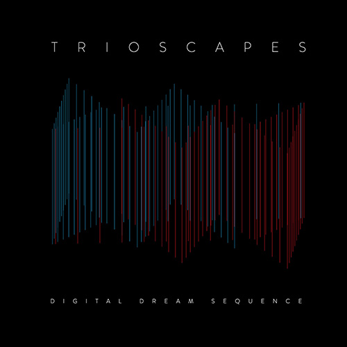 Trioscapes-DigitalDreamSequence