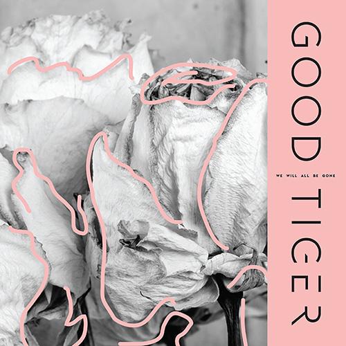 GoodTiger-WeWillAllBeGone